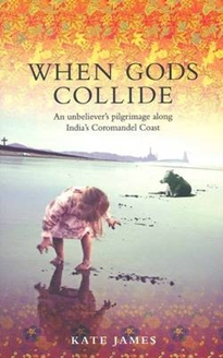 When Gods Collide:An Unbeliever's Pilgrimage Along