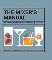 Mixers Manual : The Cocktail Bible for Serious Drinkers
