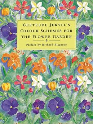 Gertrude Jekyll's Colour Schemes for the Flower Garden