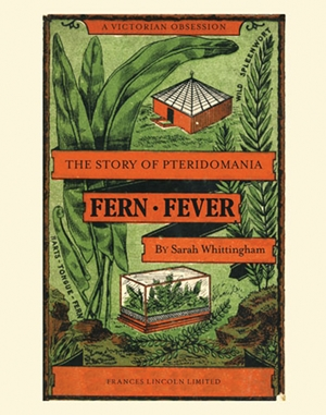 Fern Fever The Story of Pteridomania