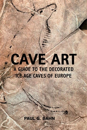 Cave Art A Guide to the Decorated Ice Age Caves of Europe