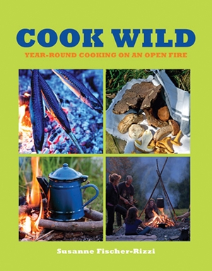 Cook Wild Year-round Cooking on an Open Fire