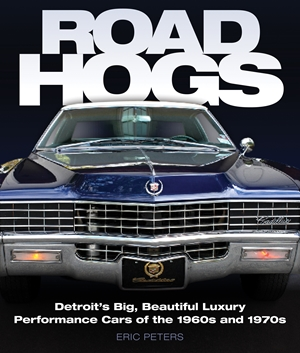 Road Hogs Detroit's Big, Beautiful Luxury Performance Cars of the 1960s and 1970s