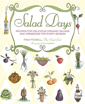 Salad Days Recipes for Delicious Organic Salads and Dressings for Every Season