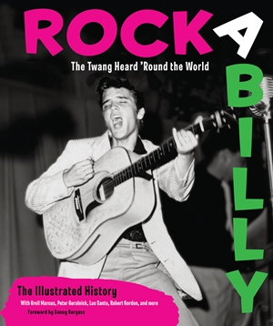 Rockabilly The Twang Heard 'Round the World: The Illustrated History