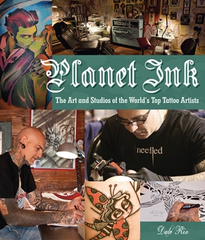 Planet Ink The Art and Studios of the World's Top Tattoo Artists
