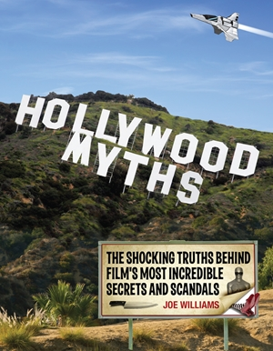 Hollywood Myths The Shocking Truths Behind Film's Most Incredible Secrets and Scandals