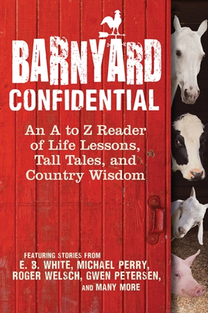 Barnyard Confidential An A to Z Reader of Life Lessons, Tall Tales, and Country Wisdom