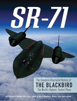 SR-71 The Complete Illustrated History of the Blackbird, The World's Highest, Fastest Plane