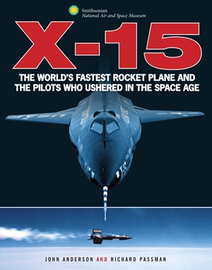 X-15 The World's Fastest Rocket Plane and the Pilots Who Ushered in the Space Age