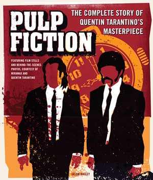 Pulp Fiction The Complete Story of Quentin Tarantino's Masterpiece