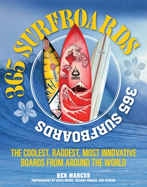 365 Surfboards The Coolest, Raddest, Most Innovative Boards from Around the World