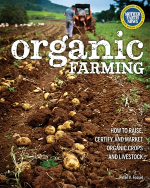 Organic Farming How to Raise, Certify, and Market Organic Crops and Livestock