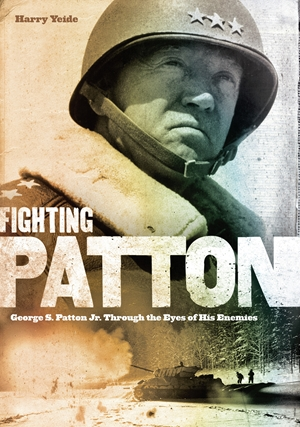 Fighting Patton George S. Patton Jr. Through the Eyes of His Enemies