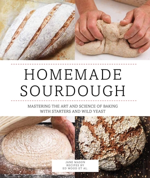 Homemade Sourdough Mastering the Art and Science of Baking with Starters and Wild Yeast