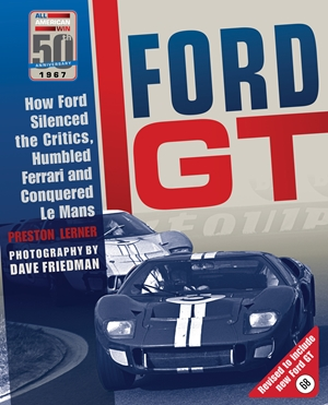 Ford GT How Ford Silenced the Critics, Humbled Ferrari and Conquered Le Mans