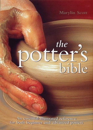 Potter's Bible An Essential Illustrated Reference for both Beginner and Advanced Potters