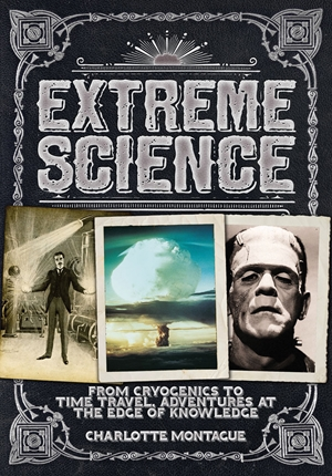 Extreme Science From Cryogenics to Time Travel, Adventures at the Edge of Knowledge