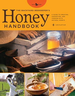 The Backyard Beekeeper's Honey Handbook
