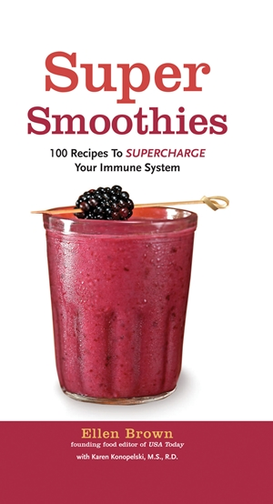Super Smoothies 100 Recipes to Supercharge Your Immune System
