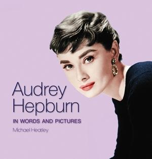 Audrey Hepburn In Words and Pictures