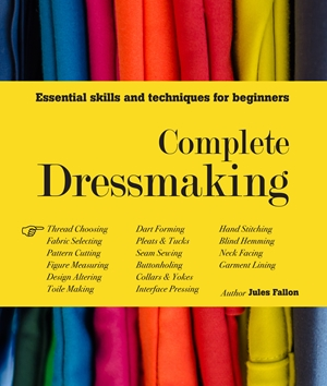 Complete Dressmaking Essential skills and techniques for beginners