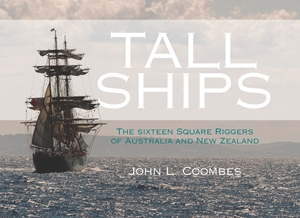Tall Ships The Sixteen Square Riggers of Australia and New Zealand