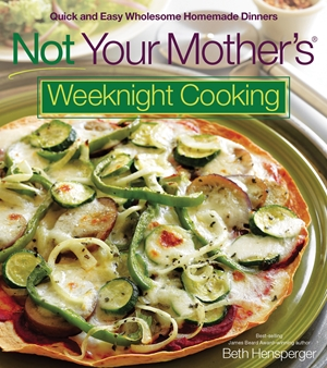 Not Your Mother's Weeknight Cooking