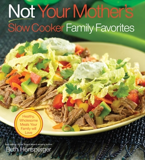 Not Your Mother's Slow Cooker Family Favorites