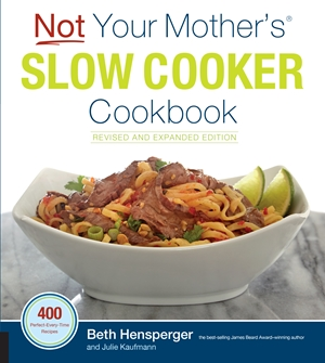 Not Your Mother's Slow Cooker Cookbook, Revised and Expanded