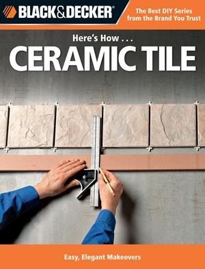 Black & Decker Here's How...Ceramic Tile