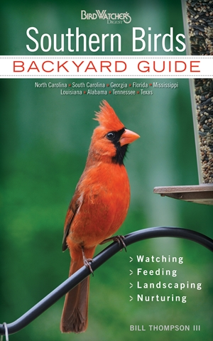Southern Birds Backyard Guide - Watching - Feeding - Landscaping - Nurturing - North Carolina, South Carolina, Georgia, Florida, Mississippi, Louisiana, Alabama, Tennessee, Texas