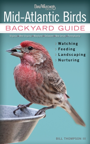Mid-Atlantic Birds Backyard Guide - Watching - Feeding - Landscaping - Nurturing - Virginia, West Virginia, Maryland, Delaware, New Jersey, Pennsylvania