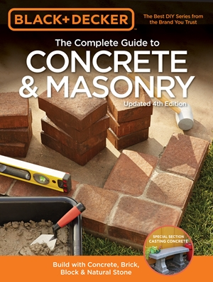 Black & Decker The Complete Guide to Concrete & Masonry, 4th Edition