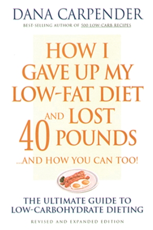 How I Gave Up My Low-Fat Diet and Lost 40 Pounds..and How You Can Too