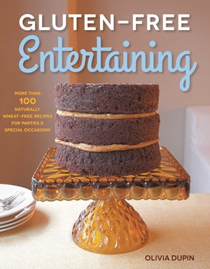 Gluten-Free Entertaining More than 100 Naturally Wheat-Free Recipes for Parties and Special Occasions