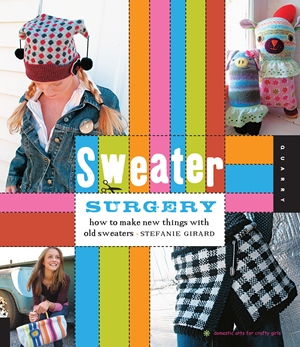 Sweater Surgery How to Make New Things with Old Sweaters