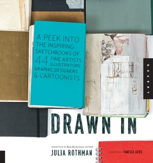 Drawn In A Peek into the Inspiring Sketchbooks of 44 Fine Artists, Illustrators, Graphic Designers, and Cartoonists