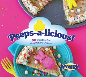 Peeps-a-licious! 50 Irresistibly Fun Marshmallow Creations - A Cookbook for PEEPS(R) Lovers