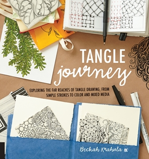 Tangle Journey Exploring the Far Reaches of Tangle Drawing, from Simple Strokes to Color and Mixed Media
