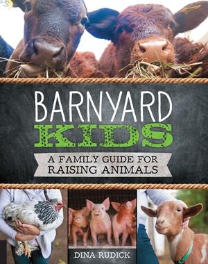 Barnyard Kids A Family Guide for Raising Animals