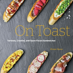 On Toast Tartines, Crostini, and Open-Faced Sandwiches