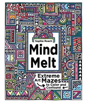 Mind Melt: Extreme Art Mazes to Color and Confound