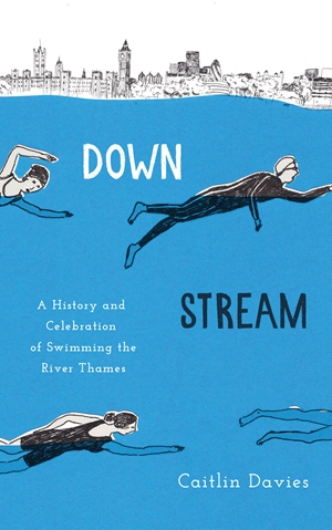 Downstream A History and Celebration of Swimming the River Thames