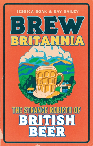 Brew Britannia The Strange Rebirth of British Beer