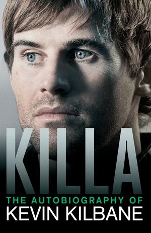 Killa The Autobiography of Kevin Kilbane