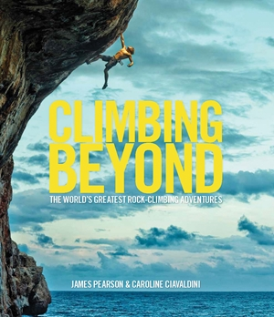 Climbing Beyond The world's greatest rock climbing adventures