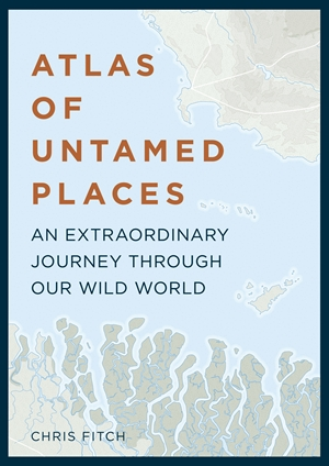 Untamed An Atlas of Wild Places