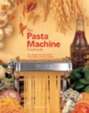 The Pasta Machine Cookbook
