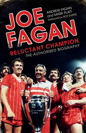 Joe Fagan Reluctant Champion: The Authorised Biography